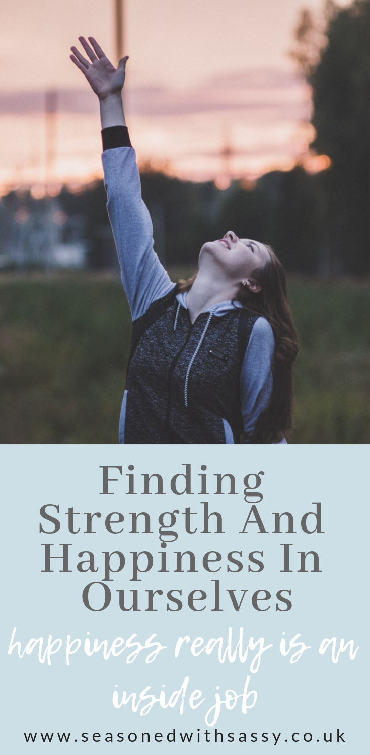 Finding Strength And Happiness In Ourselves