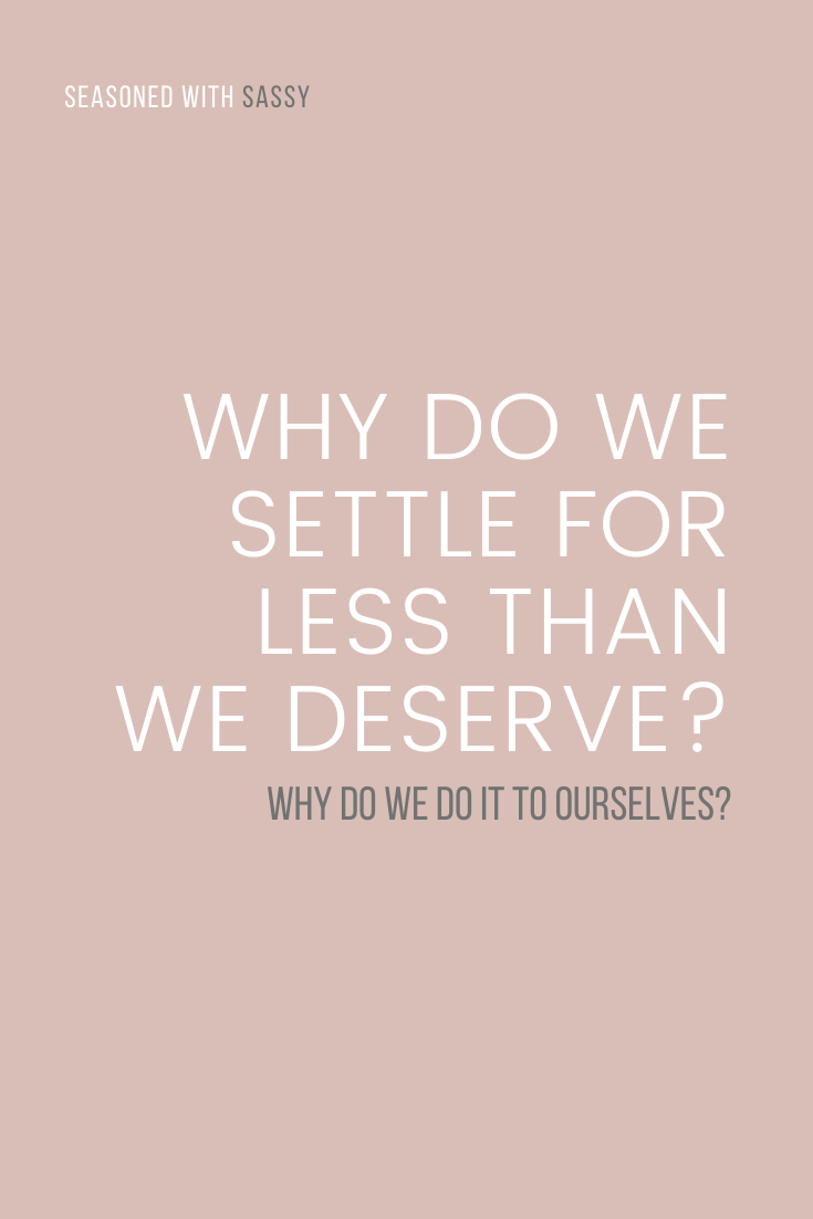 Why Do We Settle For Less Than We Deserve?
