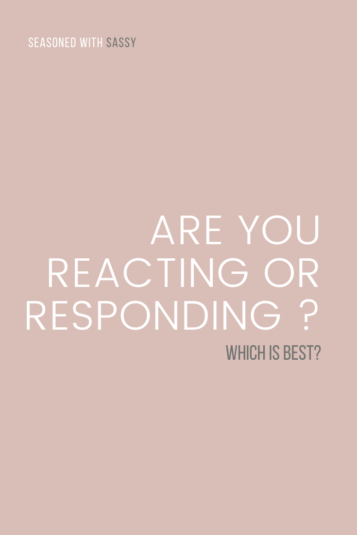 Are You Reacting or Responding ?