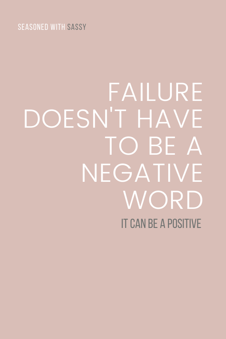 Failure Doesn't Have To Be A Negative Word